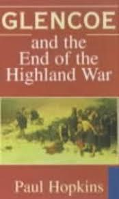 Glencoe and the End of the Highland War by Dr. Paul Hopkins