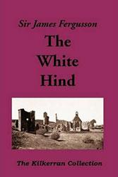The White Hind (The Kilkerran Collection) by Sir James Fergusson of Kilkerran, Bt. 1963