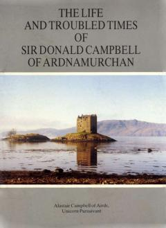 The Life and Troubled Times of Sir Donald Campbell of Ardnamurchan Book Cover